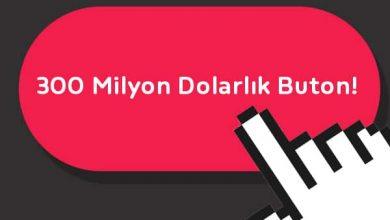 Photo of 300 Milyon Dolarlık Buton!